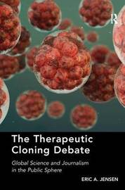 The Therapeutic Cloning Debate by Eric A. Jensen