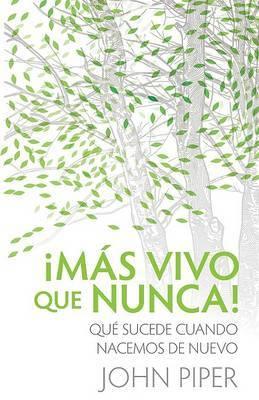 Mas Vivo Que Nuncu!: Que Sucede Cuando Nacemos de Nuevo by John Piper image