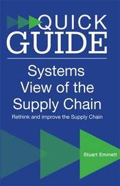 A Quick Guide to a Systems View of the Supply Chain by Stuart Emmett