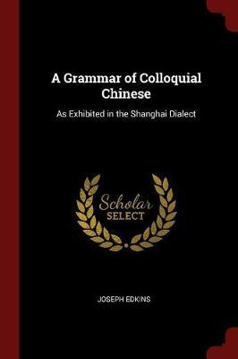 A Grammar of Colloquial Chinese by Joseph Edkins image