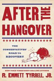 After the Hangover: The Embarrassing Fall and Coming Ascendancy of American Conservatism by R Emmett Tyrrell, JR. image