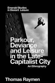 Parkour, Deviance and Leisure in the Late-Capitalist City by Thomas Raymen