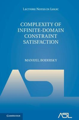 Complexity of Infinite-Domain Constraint Satisfaction by Manuel Bodirsky