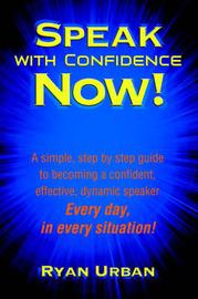 Speak with Confidence Now! by Ryan Urban