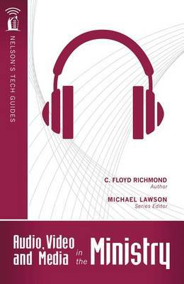 Audio, Video and Media in the Ministry by Clarence Floyd Richmond