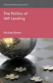 The Politics of IMF Lending by Michael Breen