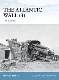 The Atlantic Wall (3) by Steven J. Zaloga