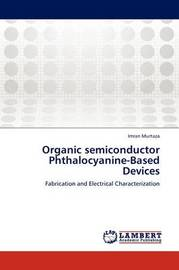 Organic Semiconductor Phthalocyanine-Based Devices by Imran Murtaza