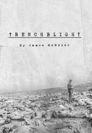 Trenchblight: Innocence and Absolution by James McBride