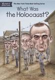 What Was the Holocaust? by Gail Herman