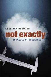 Not Exactly: In Praise of Vagueness by Kees Van Deemter image