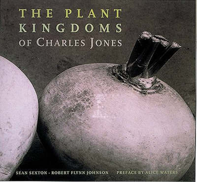 The Plant Kingdoms of Charles Jones by Sean Sexton