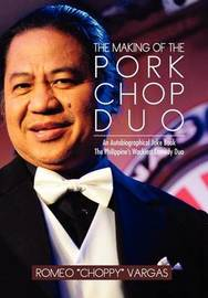 """The Making of the Porkchop Duo: An Autobiographical Joke Book the Philippine's Wackiest Comedy Duo by Romeo """"Choppy"""" Vargas"""