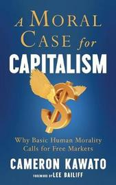 A Moral Case for Capitalism by Cameron Kawato
