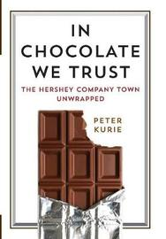 In Chocolate We Trust by Peter Kurie