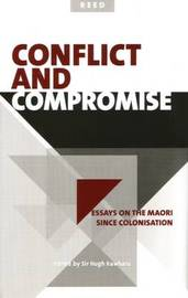 Conflict and Compromise: Essays on the Maori Since Colonisation image