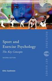Sport and Exercise Psychology: The Key Concepts by Ellis Cashmore