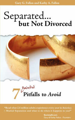 Separated But Not Divorced: 7 Painful Pitfalls to Avoid by Gary Fallon