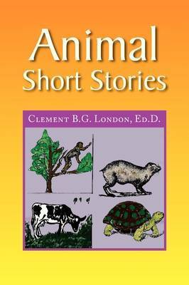 Animal Short Stories by Clement B.G. Ed.D. London
