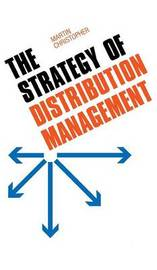 The Strategy of Distribution Management by Martin Christopher