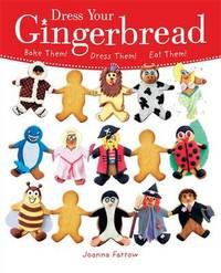 Dress Your Gingerbread!: Bake Them! Dress Them! Eat Them! by Joanna Farrow