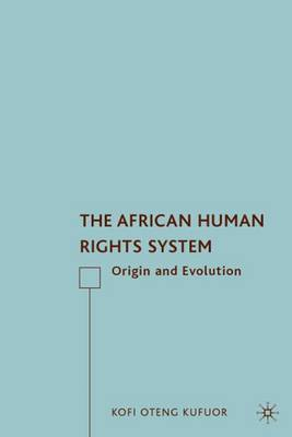 The African Human Rights System by Kofi Oteng Kufuor