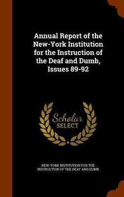 Annual Report of the New-York Institution for the Instruction of the Deaf and Dumb, Issues 89-92