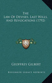The Law of Devises, Last Wills, and Revocations (1792) by Geoffrey Gilbert