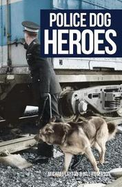 Police Dog Heroes by Michael Layton