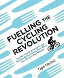 Fuelling the Cycling Revolution by Nigel Mitchell