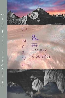 Minerva and The Curious Mountain by Michelle Elizabeth
