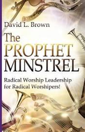 The Prophet-Minstrel by David Lee Brown