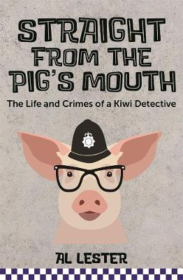 Straight from the Pig's Mouth by Al Lester
