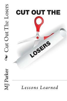 Cut Out The Losers by Mj Parker