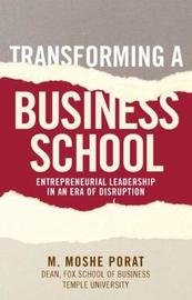 Transforming a Business School by M. Moshe Porat