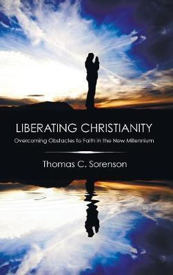 Liberating Christianity by Thomas C Sorenson