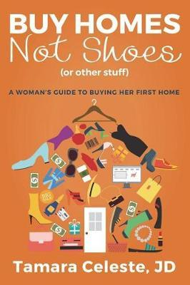 Buy Homes Not Shoes (or Other Stuff) by Tamara Celeste