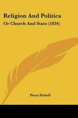 Religion And Politics: Or Church And State (1834) by Peter Dobell image