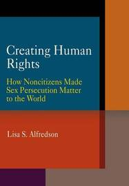 Creating Human Rights by Lisa S. Alfredson