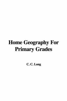 Home Geography for Primary Grades by C C. Long