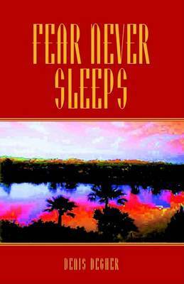 Fear Never Sleeps by Denis Degher
