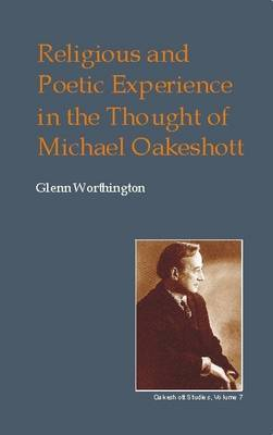 Religious and Poetic Experience in the Thought of Michael Oakeshott by Glenn Worthington