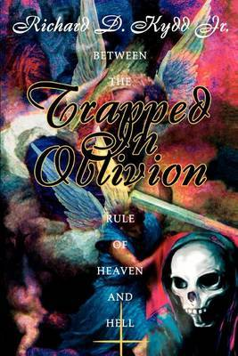 Trapped in Oblivion: Between the Rule of Heaven and Hell by Richard D Kydd Jr image