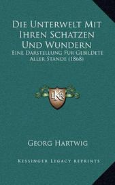 Die Unterwelt Mit Ihren Schatzen Und Wundern: Eine Darstellung Fur Gebildete Aller Stande (1868) by Georg Hartwig
