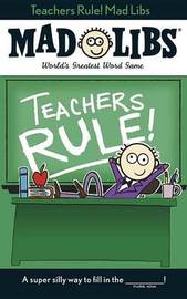 Teachers Rule! Mad Libs by Laura Marchesani