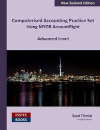 Computerised Accounting Practice Set Using Myob Accountright - Advanced Level by Syed Tirmizi