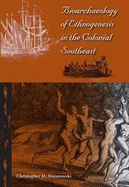 Bioarchaeology of Ethnogenesis in the Colonial Southeast by Christopher Stojanowski image