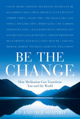 Be the Change: How Meditation Can Transform You and the World by Ed Shapiro image