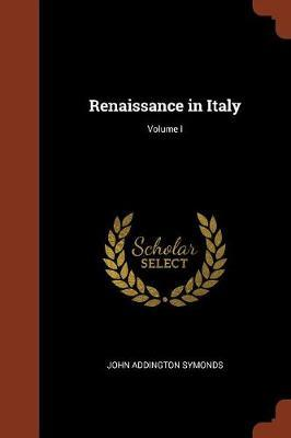 Renaissance in Italy; Volume I by John Addington Symonds image