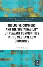 Inclusive Commons and the Sustainability of Peasant Communities in the Medieval Low Countries by Maika De Keyzer
